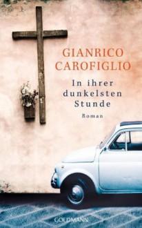 In ihrer dunkelsten Stunde - Gianrico Carofiglio, Viktoria von Schirach