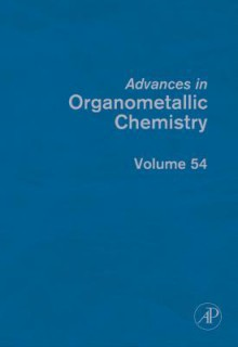 Advances in Organometallic Chemistry, Volume 54 - Robert West, A.J. Gordon, Anthony F. Hill, Mark J. Fink