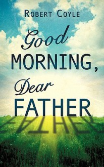 Good Morning, Dear Father - Robert Coyle