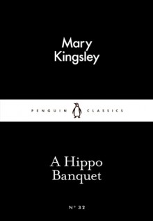 A Hippo Banquet (Little Black Classics #32) - Mary Henrietta Kingsley
