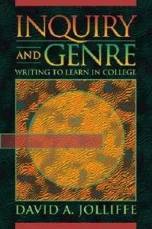 Inquiry and Genre: Writing to Learn in College - David A. Jolliffe