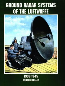 Ground Radar Systems of the Luftwaffe 1939-1945 - Werner Müller