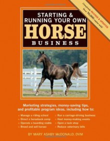 Starting & Running Your Own Horse Business: Marketing strategies, money-saving tips, and profitable program ideas - Mary Ashby McDonald