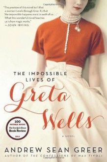 By Andrew Sean Greer The Impossible Lives of Greta Wells: A Novel (Reprint) [Paperback] - Andrew Sean Greer