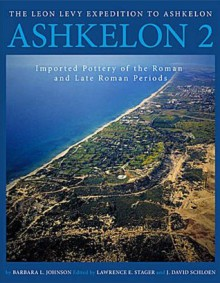 Ashkelon 2: Imported Pottery of the Roman and Late Roman Periods (Final Reports of the Leon Levy Expedition to Ashkelon, #2) - Barbara L. Johnson