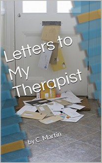 Letters to My Therapist - C. Martin