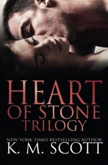 Heart of Stone Trilogy - K.M. Scott