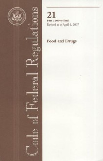 Code of Federal Regulations, Title 21, Food and Drugs, Pt. 1300-End, Revised as of April 1, 2007 - (United States) Office of the Federal Register, (United States) Office of the Federal Register
