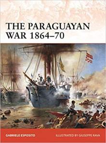 The Paraguayan War 1864–70: The Triple Alliance at stake in La Plata - Giuseppe Rava, Gabriele Esposito