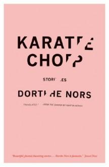 By Dorthe Nors Karate Chop: Stories (Lannan Translation Selection (Graywolf Paperback)) - Dorthe Nors