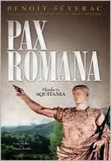 Pax Romana: The Aquitania Mysteries - Benoît Séverac