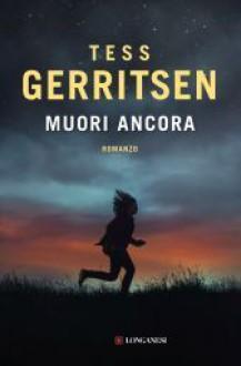 Muori ancora - Tess Gerritsen, Annamaria Biavasco, Valentina Guani