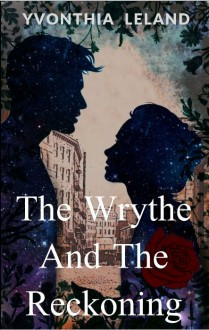 The Wrythe and the Reckoning - Yvonthia Leland
