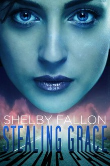 Stealing Grace (The Stolen Hearts Series, Book One) - Shelby Fallon