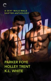 Primal Need: A Sexy Male/Male Shifter Anthology: Wolf in King's ClothingThe Alpha's ClaimDark Water - Holley Trent,Parker Foye