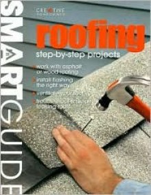 Smart Guide®: Roofing: Step-by-Step Projects - David Toht, David Schiff, Fran J. Donegan