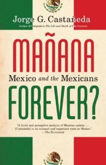Manana Forever? - Jorge G. Castañeda