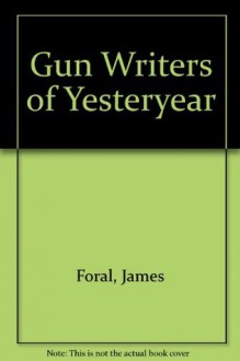 Gun Writers of Yesteryear - James Foral, Jim Foral