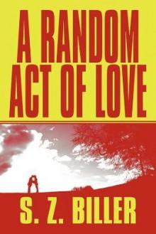 A Random Act of Love - S. Z. Biller