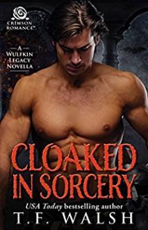 Cloaked in Sorcery (Wulfkin Legacy Book 6) - T.F. Walsh