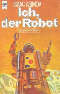 Ich, der Robot (Broschiert) - Isaac Asimov