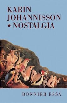 Nostalgia: En känslans historia - Karin Johannisson
