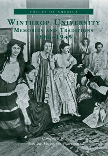 Winthrop University:: Memories and Traditions, 1886-1945 - Ron Chepesiuk, Magdalena Chepesuik, Magdalena Chepesiuk