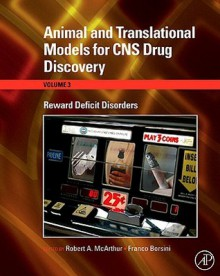 Animal and Translational Models for CNS Drug Discovery, Volume 3: Reward Deficit Disorders - Robert A. McArthur, Franco Borsini