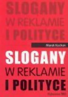 Slogany w reklamie i polityce - Marek Kochan