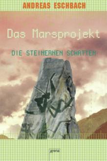 Die steinernen Schatten: Das Marsprojekt (4) - Andreas Eschbach