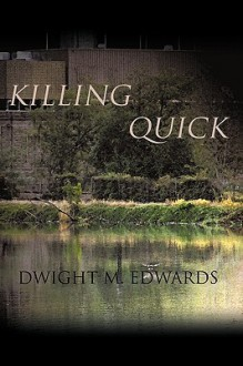 Killing Quick - Dwight M. Edwards