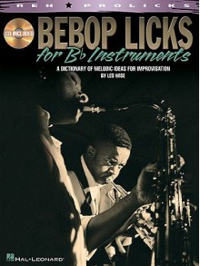 Bebop Licks: A Dictionary of Melodic Ideas for Improvisation [With CD (Audio)] - Les Wise