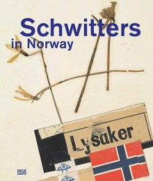 Schwitters in Norway - Terje Thingvold, Isabel Schulz, Kurt Schwitters, Karin Orchard