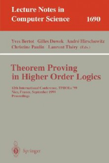 Theorem Proving in Higher Order Logics: 12th International Conference, Tphols'99, Nice, France, September 14-17, 1999, Proceedings - Yves Bertot