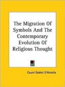 The Migration Of Symbols And The Contemporary Evolution Of Religious Thought - Eugene Goblet d'Alviella