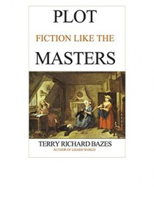 Plot Fiction like the Masters - Terry Richard Bazes