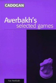 Averbakh's Selected Games - Yuri Averbakh