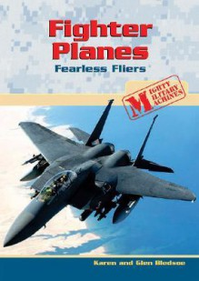Fighter Planes: Fearless Fliers - Karen Bledsoe, Glen Bledsoe