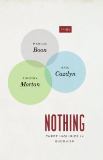 Nothing: Three Inquiries in Buddhism (TRIOS) - Marcus Boon, Eric Cazdyn, Timothy Morton