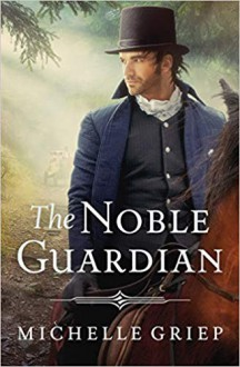 The Noble Guardian (The Bow Street Runners #3) - Michelle Griep
