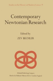 Contemporary Newtonian Research (Studies in the History of Modern Science) (Volume 9) - Z. Bechler