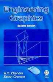 Engineering Graphics - A.M. Chandra, S. Chandra