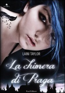 La chimera di Praga (Daughter of Smoke and Bone, #1) - Donatella Rizzati,Laini Taylor