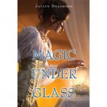 Magic Under Glass (Magic Under, #1) - Jaclyn Dolamore
