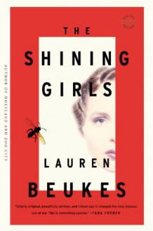 The Shining Girls: A Novel - Lauren Beukes
