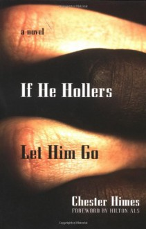 If He Hollers Let Him Go - Chester Himes, Hilton Als