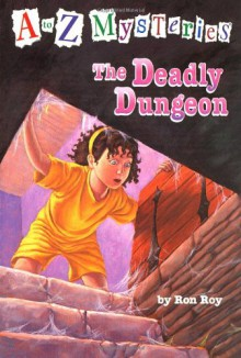 The Deadly Dungeon (A to Z Mysteries) - Ron Roy