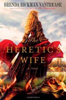 The Heretic's Wife - Brenda Rickman Vantrease
