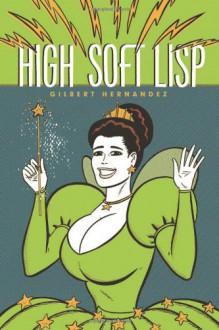 Love and Rockets, Vol. 25: High Soft Lisp - Gilbert Hernández