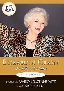 Elizabeth Grant: My Life-My Story - Elizabeth Grant